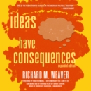 Ideas Have Consequences, Expanded Edition - eAudiobook