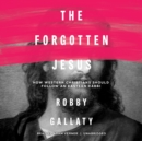 The Forgotten Jesus : How Western Christians Should Follow an Eastern Rabbi - eAudiobook
