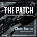 The Patch : The People, Pipelines, and Politics of the Oil Sands - eAudiobook