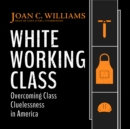 White Working Class : Overcoming Class Cluelessness in America - eAudiobook