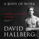 A Body of Work : Dancing to the Edge and Back - eAudiobook
