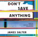 Don't Save Anything : Uncollected Essays, Articles, and Profiles - eAudiobook