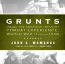 Grunts : Inside the American Infantry Combat Experience, World War II through Iraq - eAudiobook