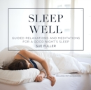 Sleep Well : Guided Relaxations and Meditations for a Good Night's Sleep - eAudiobook