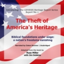 The Theft of America's Heritage : Biblical Foundations under Siege: A Nation's Freedoms Vanishing - eAudiobook
