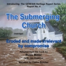 The Submerging Church : Eroded and Made Irrelevant by Compromise - eAudiobook