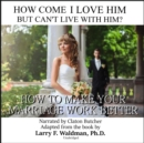 How Come I Love Him but Can't Live with Him? : How to Make Your Marriage Work Better - eAudiobook