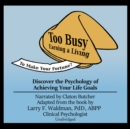 Too Busy Earning a Living to Make Your Fortune? : Discover the Psychology of Achieving Your Life Goals - eAudiobook