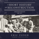 A Short History of Reconstruction, Updated Edition : 1863-1877 - eAudiobook
