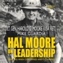 Hal Moore on Leadership : Winning When Outgunned and Outmanned - eAudiobook