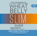 Wheat Belly Slim Guide : The Fast and Easy Reference for Living and Succeeding on the Wheat Belly Lifestyle - eAudiobook