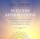 Success Affirmations : 52 Weeks for Living a Passionate and Purposeful Life - eAudiobook
