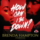How Can I Be Down? - eAudiobook