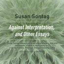 Against Interpretation, and Other Essays - eAudiobook