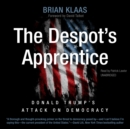 The Despot's Apprentice : Donald Trump's Attack on Democracy - eAudiobook