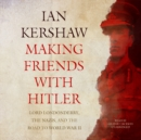 Making Friends with Hitler : Lord Londonderry, the Nazis, and the Road to World War II - eAudiobook