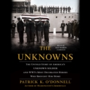 The Unknowns : The Untold Story of America's Unknown Soldier and WWI's Most Decorated Heroes Who Brought Him Home - eAudiobook