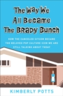 The Way We All Became the Brady Bunch : How the Canceled Sitcom Became the Beloved Pop Culture Icon We Are Still Talking About Today - Book