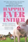 Happily Ever Esther : Two Men, a Wonder Pig, and Their Life-Changing Mission to Give Animals a Home - Book