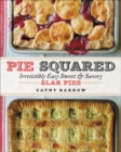 Pie Squared : Irresistibly Easy Sweet and Savory Slab Pies - Book