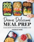 Damn Delicious Meal Prep : 115 Easy Recipes for Low-Calorie, High-Energy Living - eBook