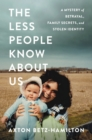 The Less People Know About Us : A Mystery of Betrayal, Family Secrets, and Stolen Identity - eBook