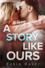 A Story Like Ours : A breathtaking romance about first love and second chances - eBook