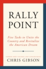 Rally Point : Five Tasks to Unite the Country and Revitalize the American Dream - eBook