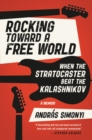 Rocking Toward a Free World : When the Stratocaster Beat the Kalashnikov - eBook