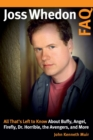 Joss Whedon FAQ : All That's Left to Know About Buffy, Angel, Firefly, Dr. Horrible, the Avengers, and More - Book