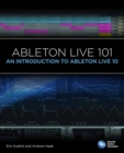 Ableton Live 101 : An Introduction to Ableton Live 10 - Book