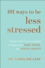 101 Ways to Be Less Stressed : Simple Self-Care Strategies to Boost Your Mind, Mood, and Mental Health - Book