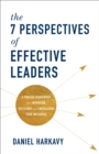 The 7 Perspectives of Effective Leaders : A Proven Framework for Improving Decisions and Increasing Your Influence - Book