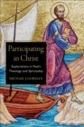Participating in Christ : Explorations in Paul's Theology and Spirituality - Book