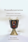 Transubstantiation : Theology, History, and Christian Unity - Book