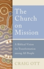 The Church on Mission : A Biblical Vision for Transformation among All People - Book