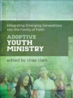 Adoptive Youth Ministry : Integrating Emerging Generations into the Family of Faith - Book