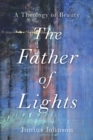 The Father of Lights : A Theology of Beauty - Book