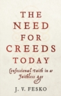 The Need for Creeds Today : Confessional Faith in a Faithless Age - Book