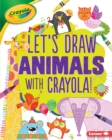 Let's Draw Animals with Crayola (R) ! - eBook