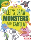 Let's Draw Monsters with Crayola (R) ! - eBook