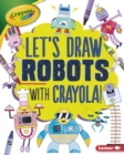 Let's Draw Robots with Crayola (R) ! - eBook