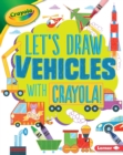 Let's Draw Vehicles with Crayola (R) ! - eBook