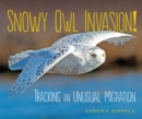 Snowy Owl Invasion! : Tracking an Unusual Migration - eBook