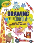 Drawing with Crayola (R) ! : Animals, Robots, Monsters, Cars, and More - eBook