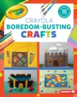 Crayola (R) Boredom-Busting Crafts - eBook