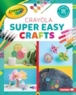 Crayola (R) Super Easy Crafts - eBook