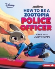 How to Be a Zootopia Police Officer : Grit with Judy Hopps - eBook