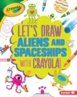 Let's Draw Aliens and Spaceships with Crayola (R) ! - eBook
