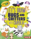 Let's Draw Bugs and Critters with Crayola (R) ! - eBook